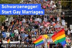 Schwarzenegger: Start Gay Marriages