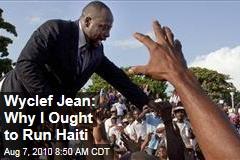 Wyclef Jean: Why I Ought to Run Haiti