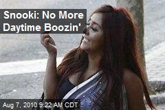 Snooki: No More Daytime Boozin'