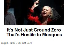 It's Not Just Ground Zero That's Hostile to Mosques