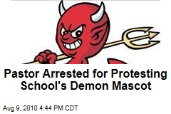 Pastor Arrested for Protesting School's Demon Mascot