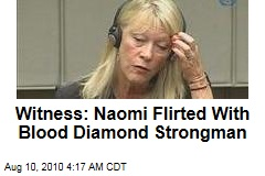Witness: Naomi Flirted With Blood Diamond Strongman