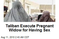 Taliban Execute Pregnant Widow for Having Sex