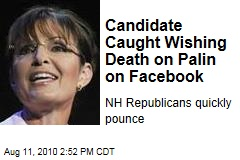 Candidate Caught Wishing Death on Palin on Facebook