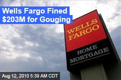 Wells Fargo Fined $203M for Gouging