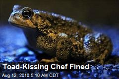 Toad-Kissing Chef Fined