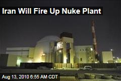 Iran Will Fire Up Nuke Plant