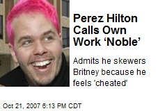 Perez Hilton Calls Own Work 'Noble'