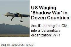 US Waging 'Shadow War' in Dozen Countries