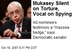 Mukasey Silent on Torture, Vocal on Spying