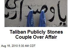 Taliban Publicly Stones Couple Over Affair