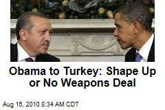 Obama to Turkey: Shape Up or No Weapons Deal