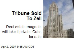 Tribune Sold To Zell