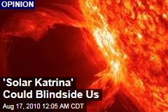 'Solar Katrina' Could Blindside Us
