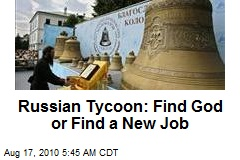 Russian Tycoon: Find God Or Find a New Job