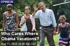 Who Cares Where Obama Vacations?