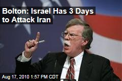 Bolton: Israel Has 3 Days to Attack Iran