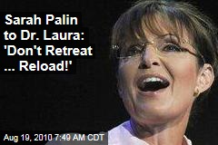 Sarah Palin to Dr. Laura: 'Don't Retreat ... Reload!'