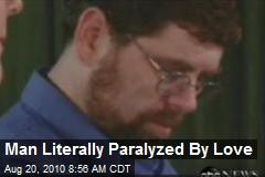 Man Literally Paralyzed By Love