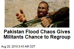 Pakistan Flood Chaos Gives Militants Chance to Regroup