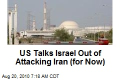 US Talks Israel Out of Attacking Iran (for Now)