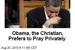 Obama, the Christian, Prefers to Pray Privately