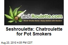 Seshroulette: Chatroulette for Pot Smokers
