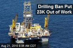 Drilling Ban Put 23K Out of Work