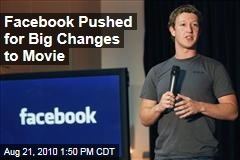 Facebook Pushed for Big Changes to Movie