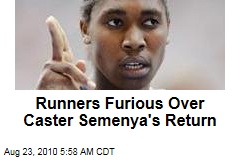 Runners Furious Over Caster Semenya's Return