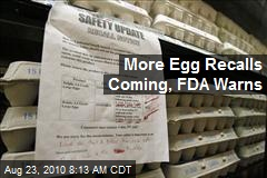 More Egg Recalls Coming, FDA Warns