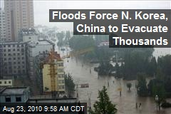 Floods Force N. Korea, China to Evacuate Thousands
