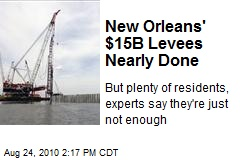New Orleans' $15B Levees Nearly Done