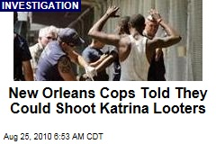 New Orleans Cops Told They Could Shoot Katrina Looters