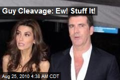 Guy Cleavage: Ew! Stuff It!