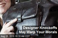 Designer Knockoffs May Warp Your Morals