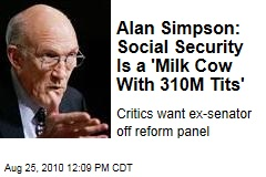 Alan Simpson: Social Security Is a 'Milk Cow With 310M Tits'