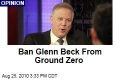 Ban Glenn Beck From Ground Zero