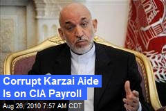 Corrupt Karzai Aide Is on CIA Payroll