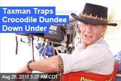 Taxman Traps Crocodile Dundee Down Under