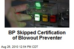 BP Skipped Certification of Blowout Preventer
