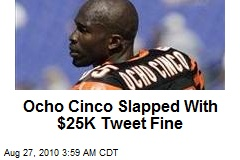 Ocho Cinco Slapped With $25K Tweet Fine