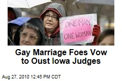 Gay Marriage Foes Vow to Oust Iowa Judges