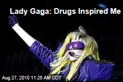 Lady Gaga: Drugs Inspired Me