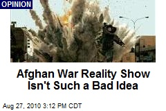 Afghan War Reality Show Isn't Such a Bad Idea