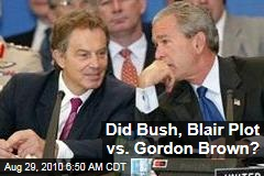 Did Bush, Blair Plot vs. Gordon Brown?