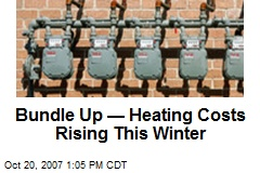 Bundle Up — Heating Costs Rising This Winter