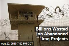 Billions Wasted on Abandoned Iraq Projects