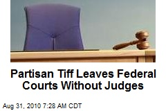 Partisan Tiff Leaves Federal Courts Without Judges