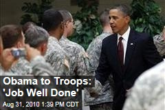 Obama to Troops: 'Job Well Done'